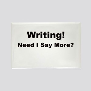 Writing! Need I Say More? Rectangle Magnet
