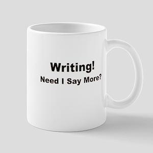 Writing! Need I Say More? Mug