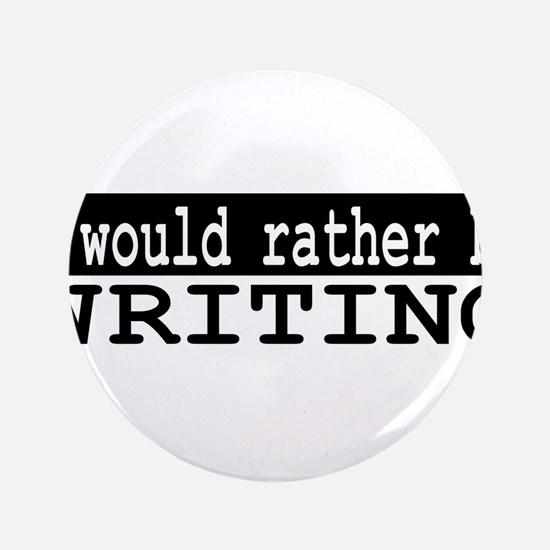 "I would rather be writing 3.5"" Button (100 pack)"