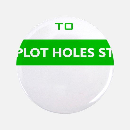 "Welcome to Plot Holes St 3.5"" Button (100 pack)"