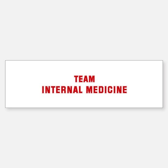 Team INTERNAL MEDICINE Bumper Bumper Bumper Sticker