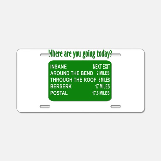 Where are you going today? Aluminum License Plate