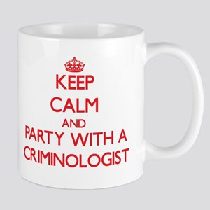 Keep Calm and Party With a Criminologist Mugs