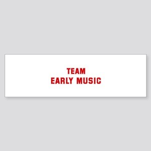Team EARLY MUSIC Bumper Sticker