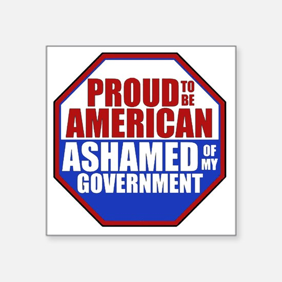 """Proud to be American Ashame Square Sticker 3"""" x 3"""""""
