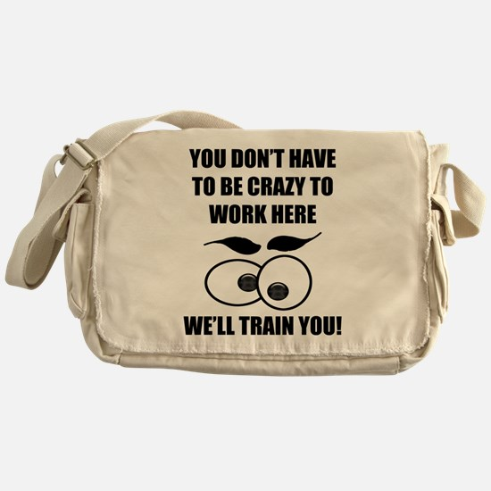 Crazy To Work Here Messenger Bag