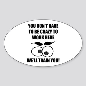 Crazy To Work Here Sticker (Oval)
