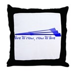Live to Row - BLUE Throw Pillow