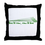 Live to Row - GREEN Throw Pillow