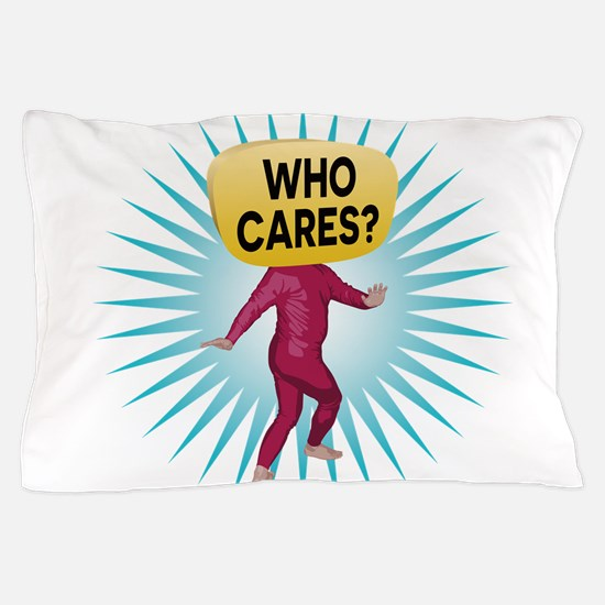 Who Cares Man Pillow Case