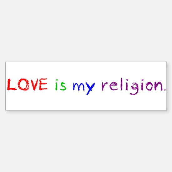 My Religion Bumper Bumper Bumper Sticker