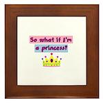 So what if Im a princess? Framed Tile