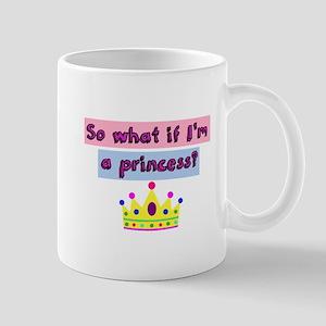 So what if Im a princess? Mugs