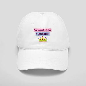 So what if Im a princess? Baseball Cap