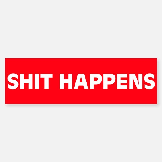 Shit Happens Bumper Bumper Bumper Sticker