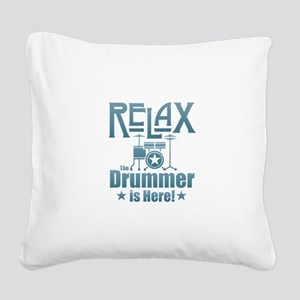 Relax The Drummer is Here Square Canvas Pillow
