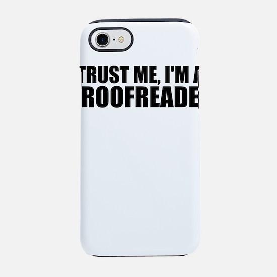 Trust Me, I'm A Proofreader iPhone 7 Tough Cas