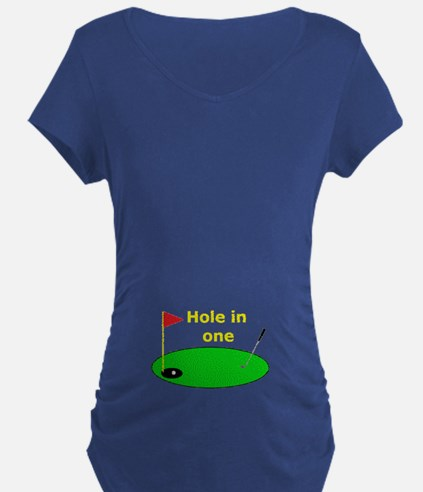Hole in one (Pregnancy Humor) Maternity T-Shirt