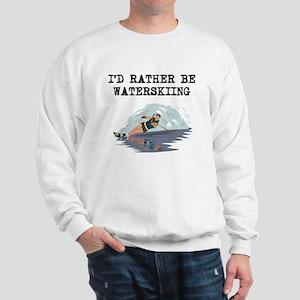 Id Rather Be Waterskiing Sweatshirt