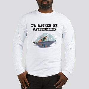 Id Rather Be Waterskiing Long Sleeve T-Shirt