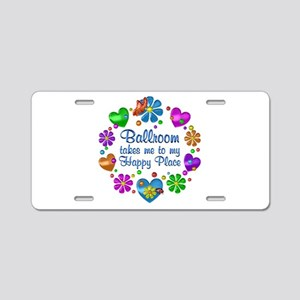 Ballroom My Happy Place Aluminum License Plate