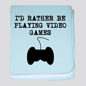 Id Rather Be Playing Video Games baby blanket