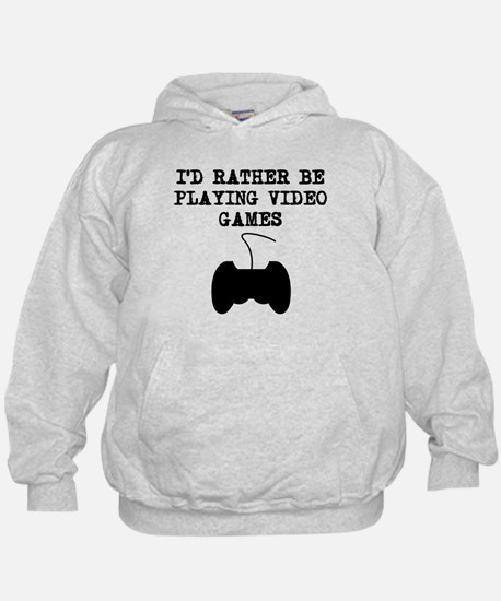 Id Rather Be Playing Video Games Hoodie
