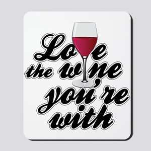 Love The Wine You're With Mousepad
