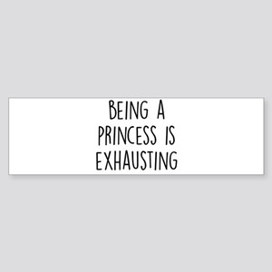 Being A Princess Is Exhausting Bumper Sticker