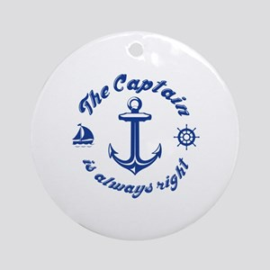 The Captain Is Always Right Ornament (Round)