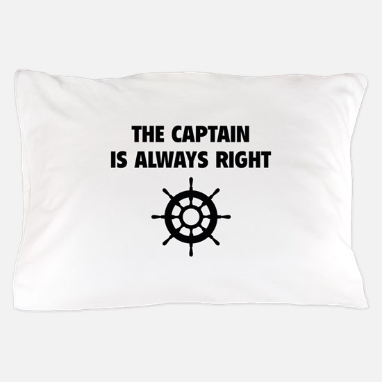 The Captain Is Always Right Pillow Case