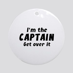 I'm The Captain Get Over It Ornament (Round)