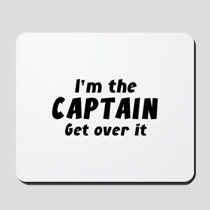I'm The Captain Get Over It Mousepad