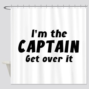I'm The Captain Get Over It Shower Curtain
