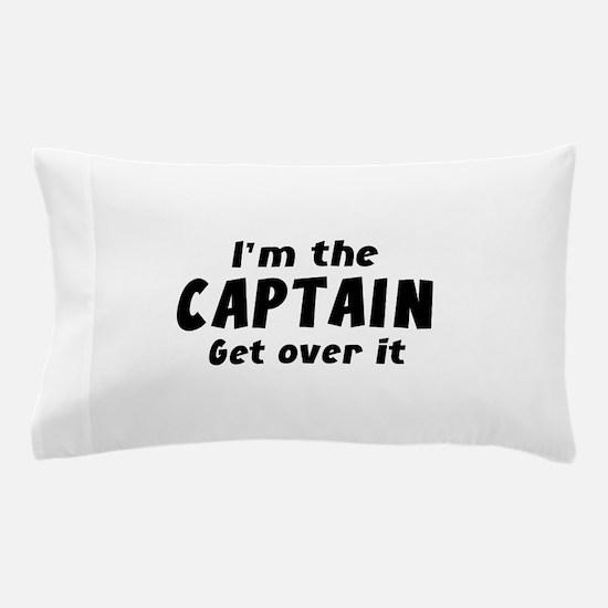 I'm The Captain Get Over It Pillow Case