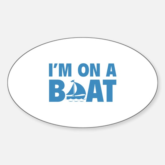 I'm On A Boat Sticker (Oval)
