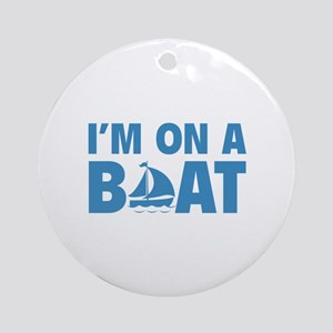 I'm On A Boat Ornament (Round)