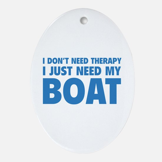 I Just Need My Boat Ornament (Oval)