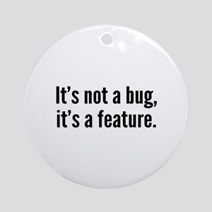 It's not a bug, it's a feature. Ornament (Round)