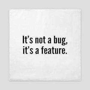 It's not a bug, it's a feature. Queen Duvet