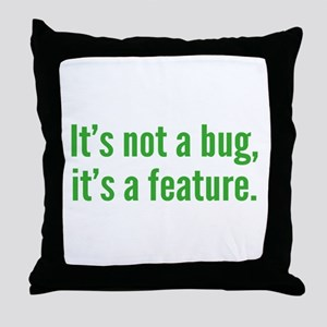 It's not a bug, it's a feature. Throw Pillow