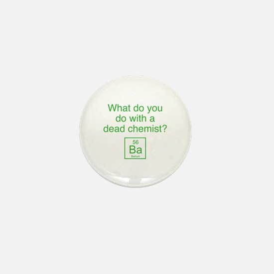 What Do You Do With A Dead Chemist? Mini Button
