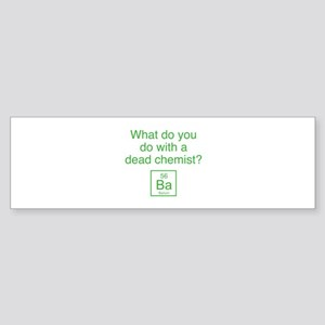 What Do You Do With A Dead Chemist? Sticker (Bumpe