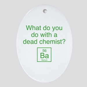 What Do You Do With A Dead Chemist? Ornament (Oval
