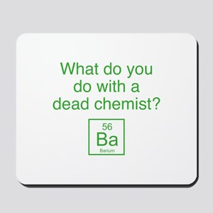 What Do You Do With A Dead Chemist? Mousepad
