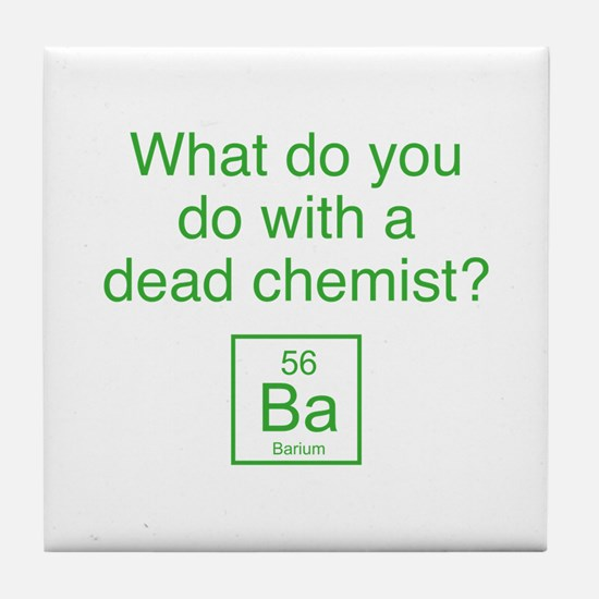 What Do You Do With A Dead Chemist? Tile Coaster