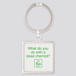 What Do You Do With A Dead Chemist? Square Keychai