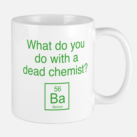 What Do You Do With A Dead Chemist? Mug