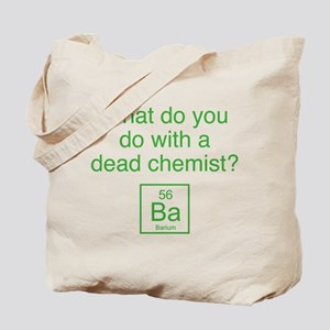 What Do You Do With A Dead Chemist? Tote Bag
