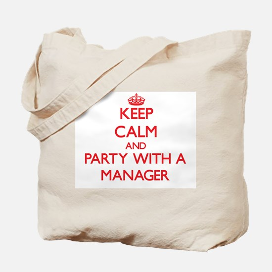 Keep Calm and Party With a Manager Tote Bag